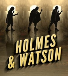 Stage: Holmes & Watson