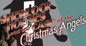 Stage: Sherlock Holmes & the Case of the Christmas Angels
